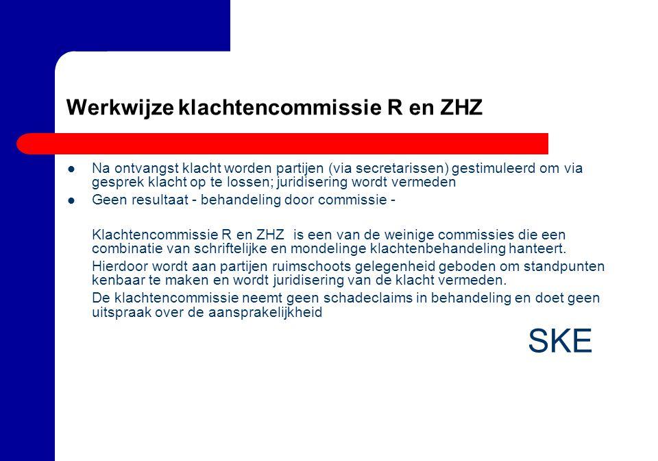 Werkwijze klachtencommissie R en ZHZ Na ontvangst klacht worden partijen (via secretarissen) gestimuleerd om via gesprek klacht op te lossen; juridise