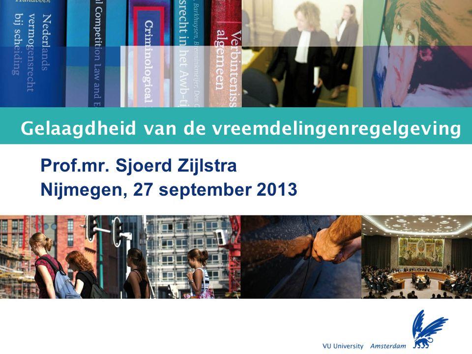 Faculty of Law Gelaagdheid van de vreemdelingenregelgeving Prof.mr. Sjoerd Zijlstra Nijmegen, 27 september 2013