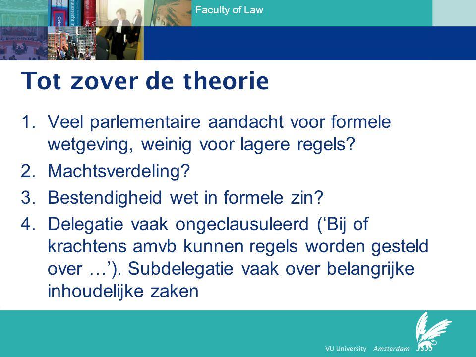 Faculty of Law 1.Veel parlementaire aandacht voor formele wetgeving, weinig voor lagere regels? 2.Machtsverdeling? 3.Bestendigheid wet in formele zin?