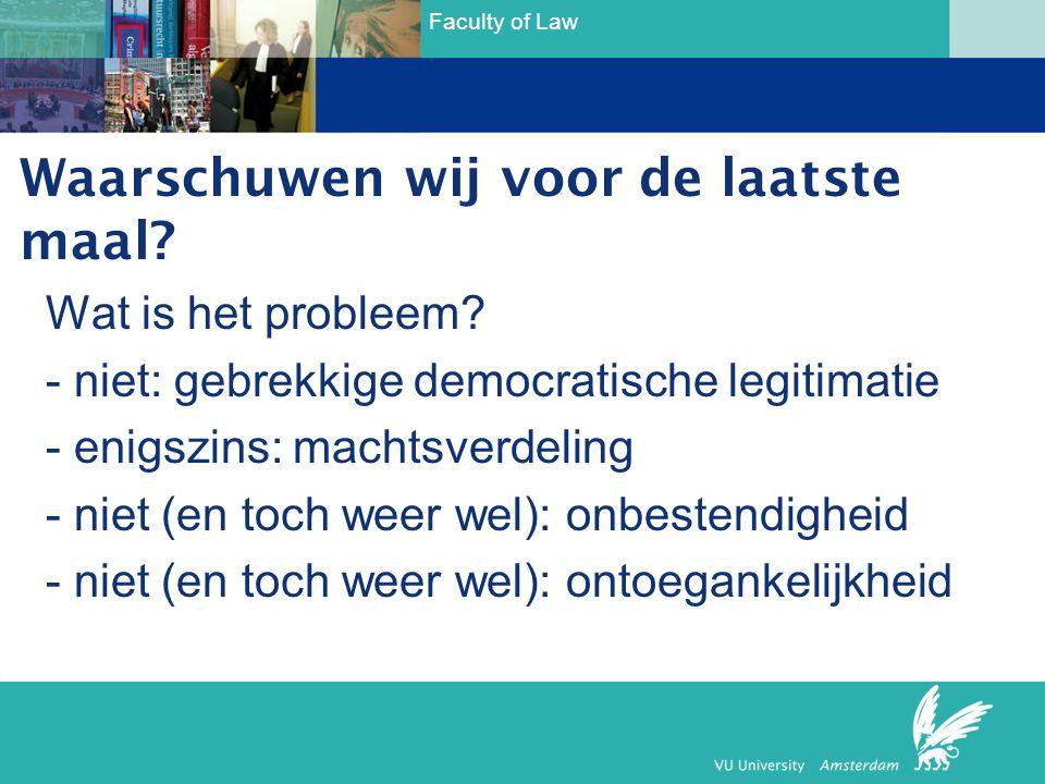 Faculty of Law Wat is het probleem? - niet: gebrekkige democratische legitimatie - enigszins: machtsverdeling - niet (en toch weer wel): onbestendighe