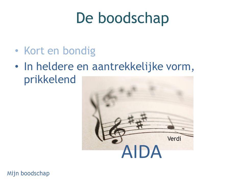 De boodschap Kort en bondig In heldere en aantrekkelijke vorm, prikkelend Mijn boodschap AIDA Verdi