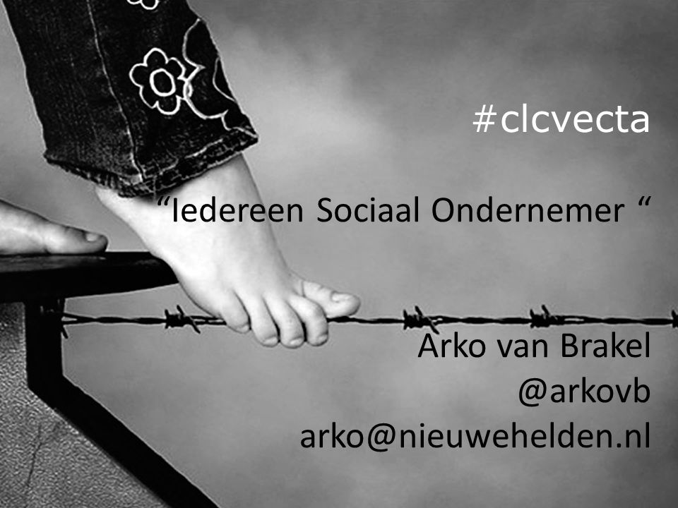 """#clcvecta """"Iedereen Sociaal Ondernemer """" Arko van Brakel @arkovb arko@nieuwehelden.nl"""