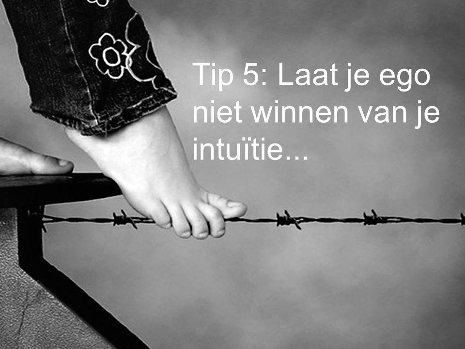 IN Tip 5: Laat je ego niet winnen van je intuïtie...