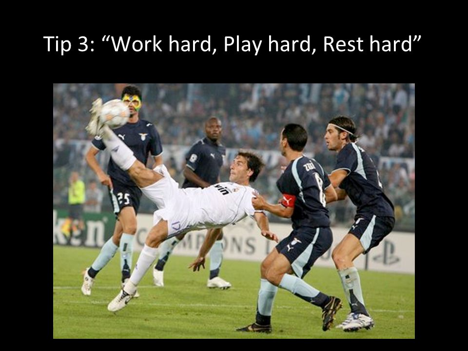 9 Tip 3: Work hard, Play hard, Rest hard