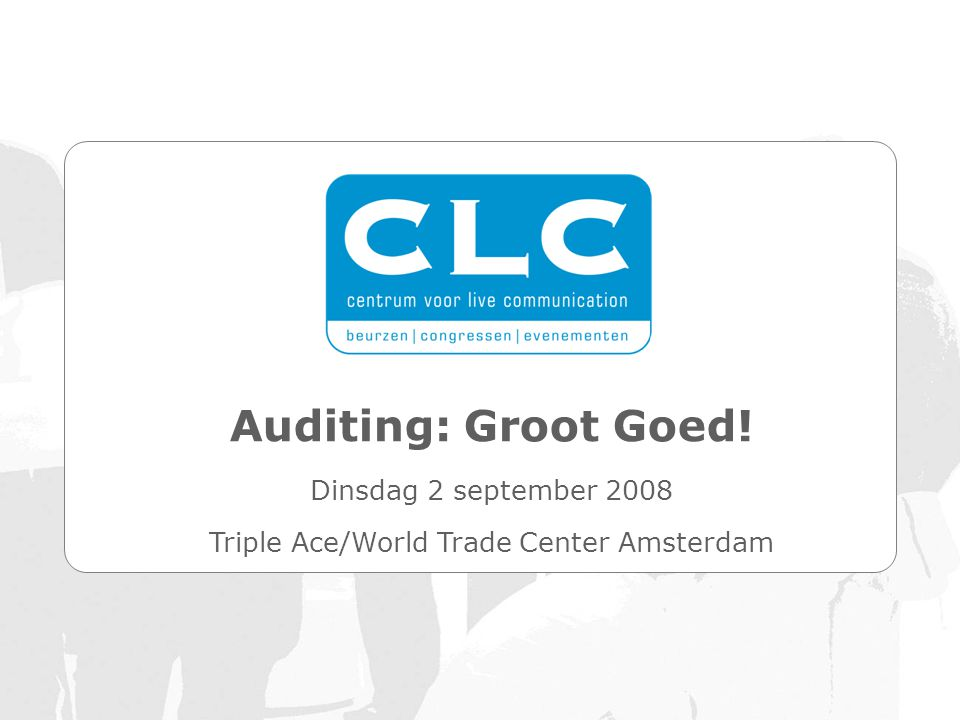 Auditing: Groot Goed! Dinsdag 2 september 2008 Triple Ace/World Trade Center Amsterdam