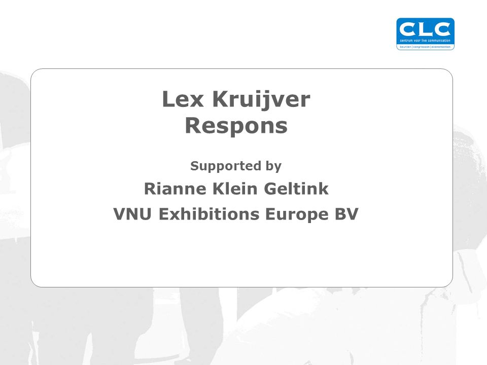 Lex Kruijver Respons Supported by Rianne Klein Geltink VNU Exhibitions Europe BV
