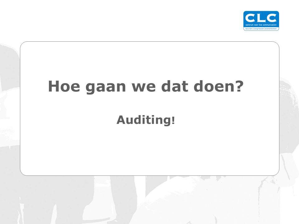 Hoe gaan we dat doen Auditing !