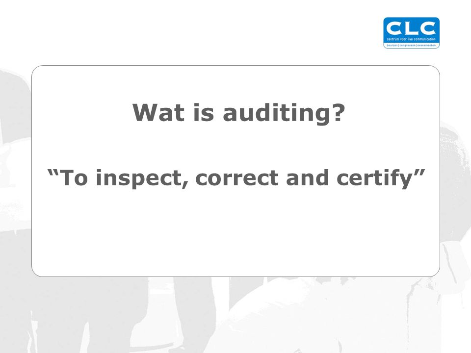 Wat is auditing? To inspect, correct and certify