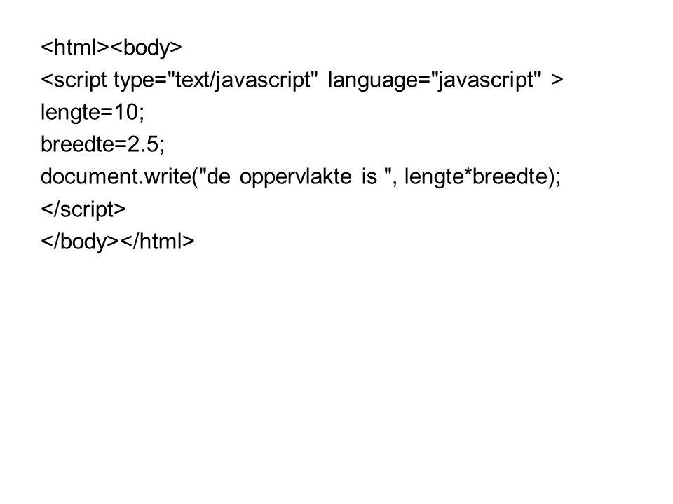 lengte=10; breedte=2.5; document.write(