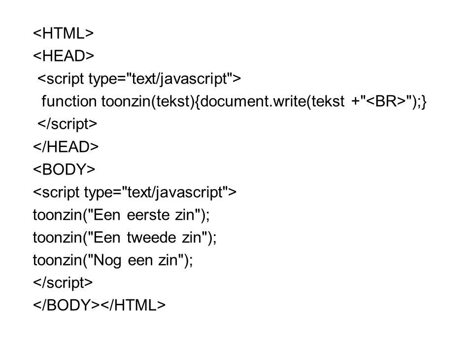 toonzin( Een eerste zin ); toonzin( Een tweede zin ); test_01.js function toonzin(tekst){document.write(tekst + ); }