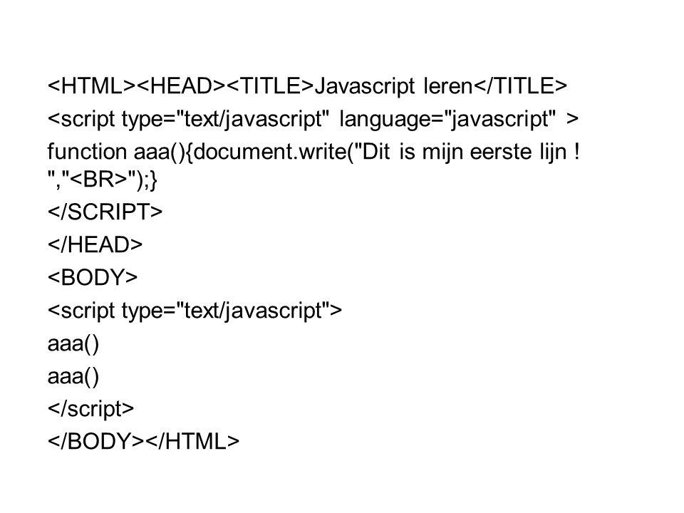 Javascript leren function aaa(){document.write( Dit is mijn eerste lijn ! , );} aaa()