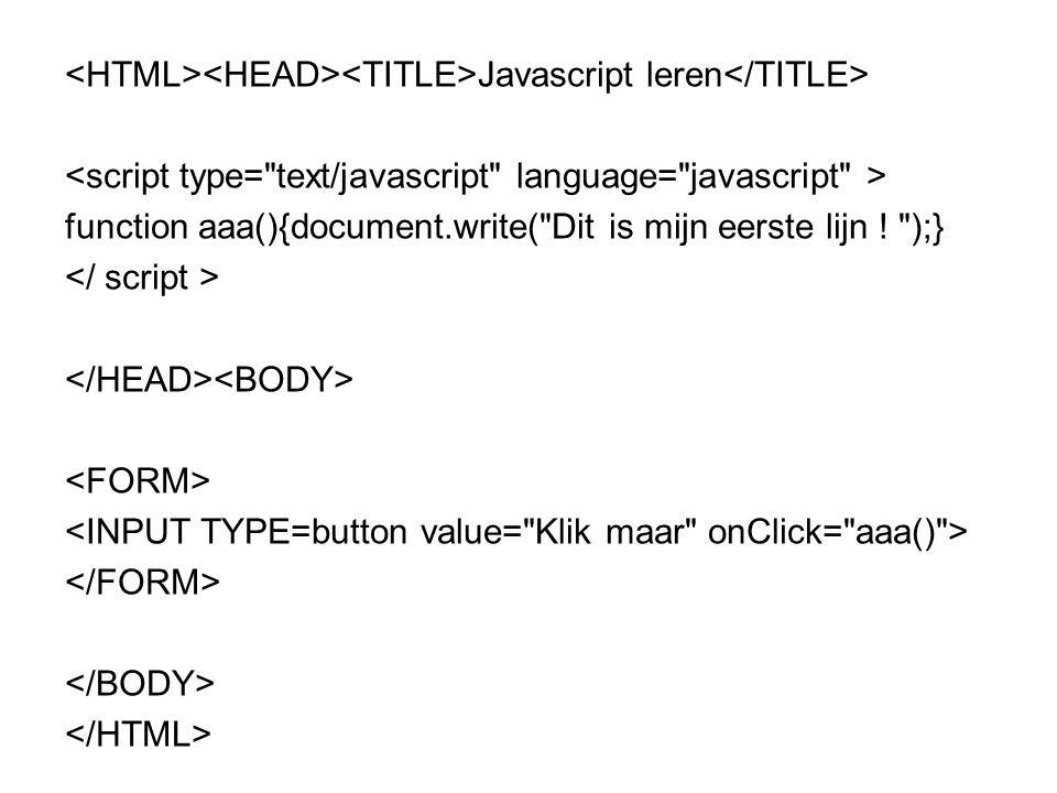 Javascript leren function aaa() { document.write( Dit is mijn eerste lijn ! + ); } aaa();