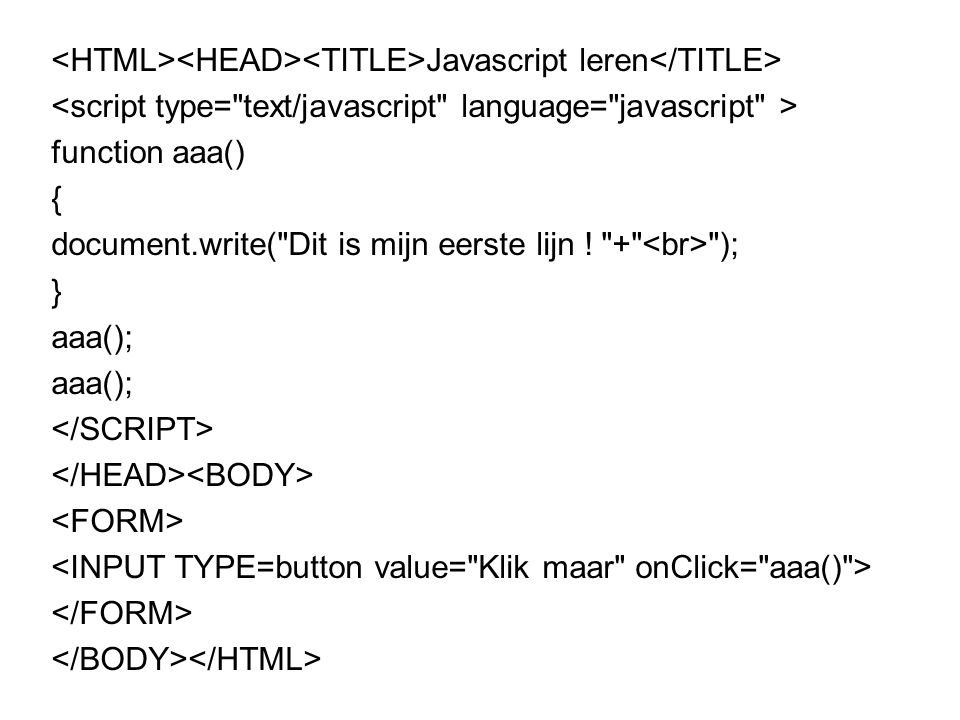 Javascript leren function aaa() { document.write( Dit is mijn eerste lijn ! + ); } aaa();
