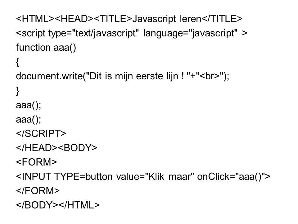 Javascript leren function aaa(){document.write( Dit is mijn eerste lijn .