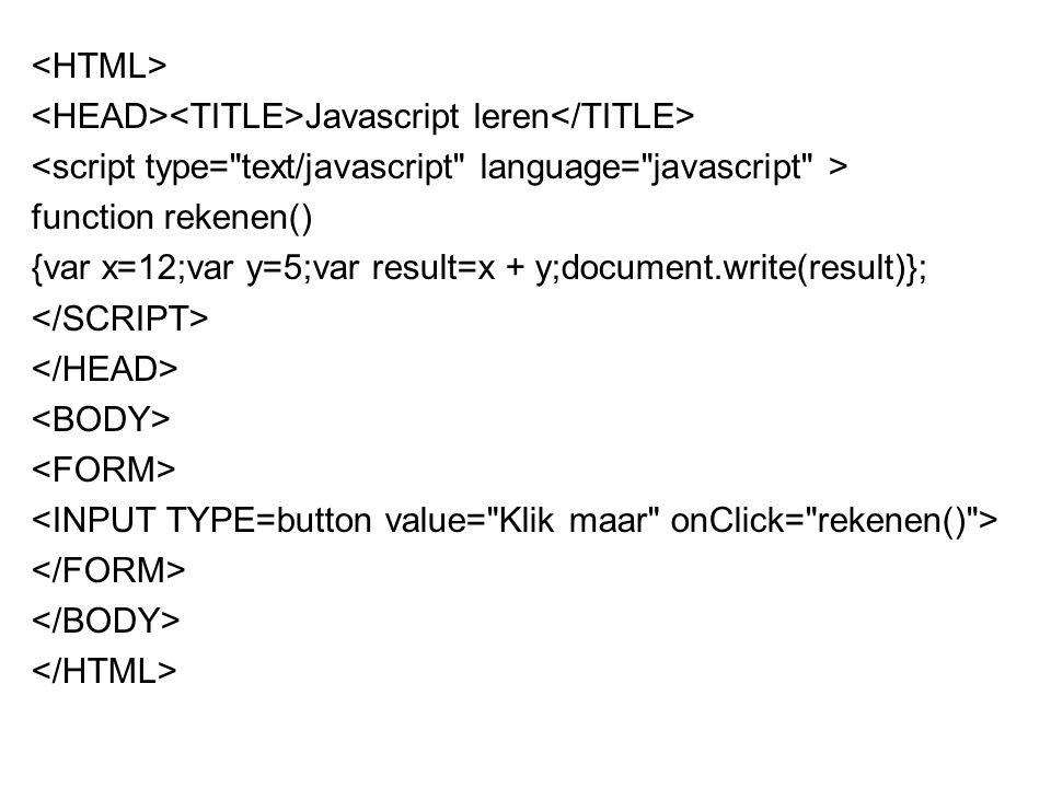 Javascript leren var x=12; var y=5; var result=x + y; alert(result);