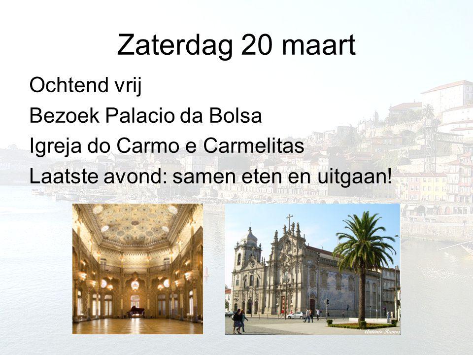 Zaterdag 20 maart Ochtend vrij Bezoek Palacio da Bolsa Igreja do Carmo e Carmelitas Laatste avond: samen eten en uitgaan!
