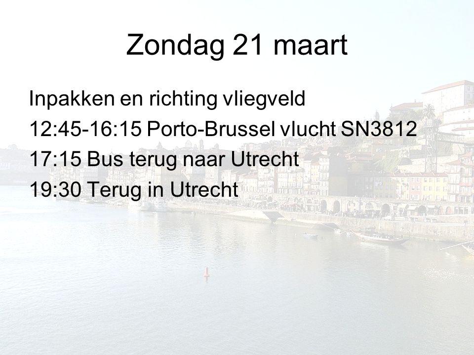 Zondag 21 maart Inpakken en richting vliegveld 12:45-16:15 Porto-Brussel vlucht SN3812 17:15 Bus terug naar Utrecht 19:30 Terug in Utrecht