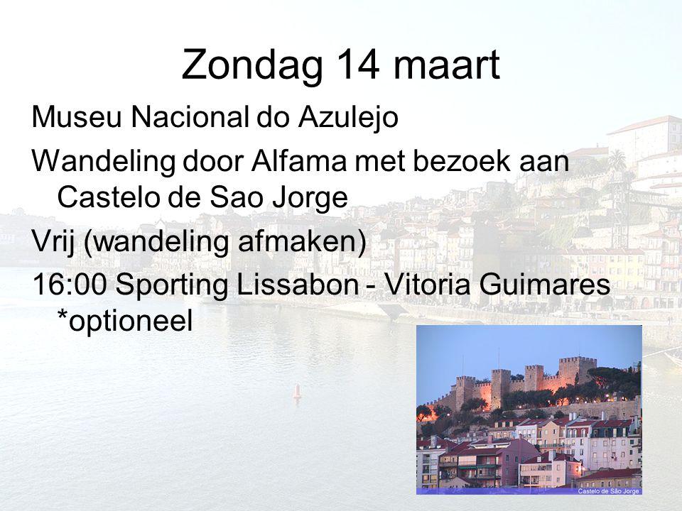 Zondag 14 maart Museu Nacional do Azulejo Wandeling door Alfama met bezoek aan Castelo de Sao Jorge Vrij (wandeling afmaken) 16:00 Sporting Lissabon -