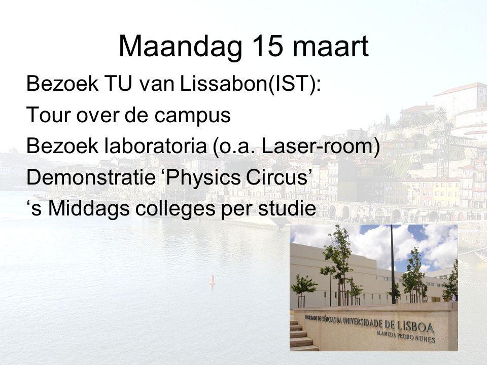 Maandag 15 maart Bezoek TU van Lissabon(IST): Tour over de campus Bezoek laboratoria (o.a. Laser-room) Demonstratie 'Physics Circus' 's Middags colleg