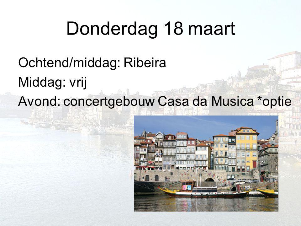 Donderdag 18 maart Ochtend/middag: Ribeira Middag: vrij Avond: concertgebouw Casa da Musica *optie