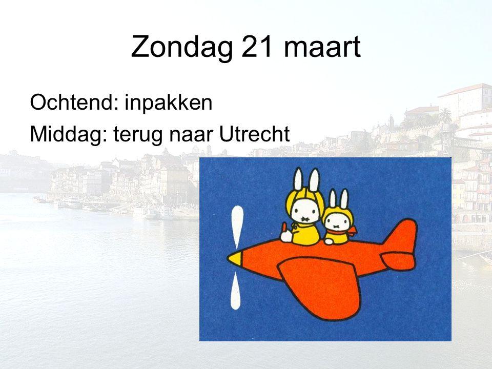 Zondag 21 maart Ochtend: inpakken Middag: terug naar Utrecht