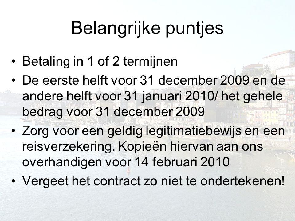 Belangrijke puntjes Betaling in 1 of 2 termijnen De eerste helft voor 31 december 2009 en de andere helft voor 31 januari 2010/ het gehele bedrag voor 31 december 2009 Zorg voor een geldig legitimatiebewijs en een reisverzekering.