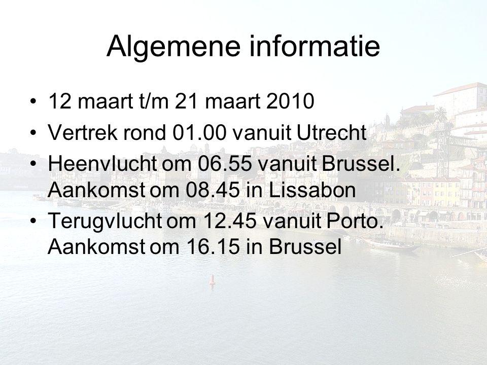 Algemene informatie 12 maart t/m 21 maart 2010 Vertrek rond 01.00 vanuit Utrecht Heenvlucht om 06.55 vanuit Brussel. Aankomst om 08.45 in Lissabon Ter