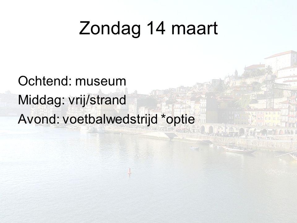 Zondag 14 maart Ochtend: museum Middag: vrij/strand Avond: voetbalwedstrijd *optie