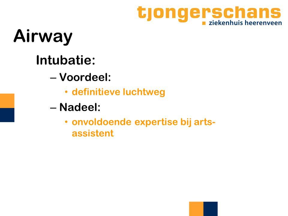 Airway Intubatie: – Voordeel: definitieve luchtweg – Nadeel: onvoldoende expertise bij arts- assistent