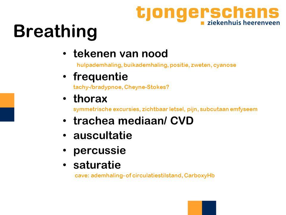 Breathing tekenen van nood hulpademhaling, buikademhaling, positie, zweten, cyanose frequentie tachy-/bradypnoe, Cheyne-Stokes? thorax symmetrische ex