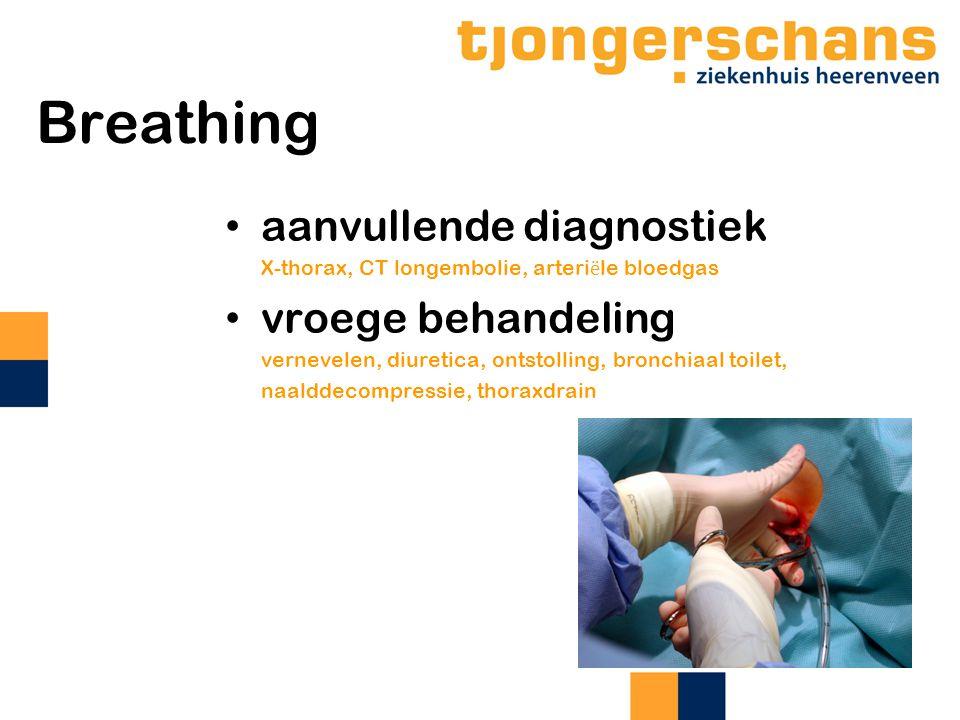 Breathing aanvullende diagnostiek X-thorax, CT longembolie, arteri ë le bloedgas vroege behandeling vernevelen, diuretica, ontstolling, bronchiaal toilet, naalddecompressie, thoraxdrain
