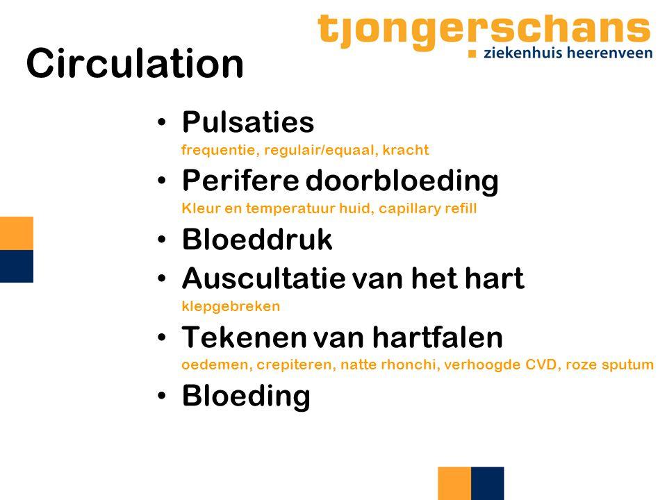 Circulation Pulsaties frequentie, regulair/equaal, kracht Perifere doorbloeding Kleur en temperatuur huid, capillary refill Bloeddruk Auscultatie van