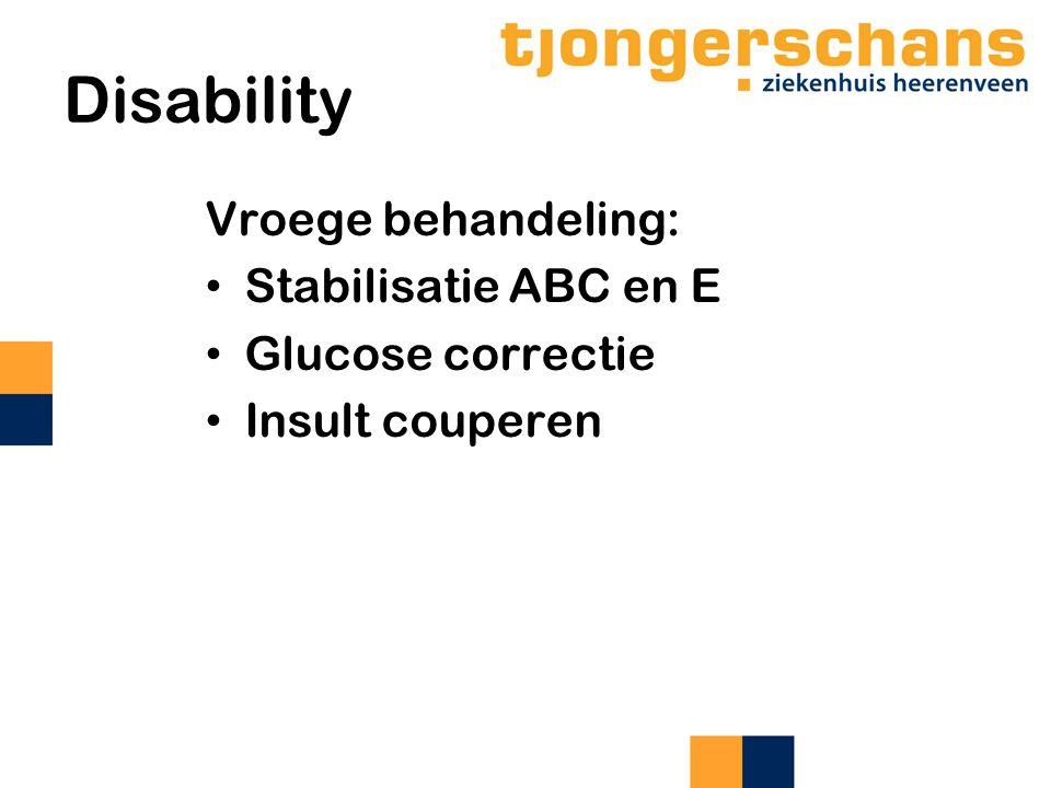 Disability Vroege behandeling: Stabilisatie ABC en E Glucose correctie Insult couperen
