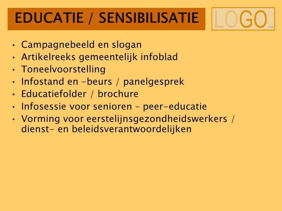EDUCATIE / SENSIBILISATIE Campagnebeeld en slogan Artikelreeks gemeentelijk infoblad Toneelvoorstelling Infostand en -beurs / panelgesprek Educatiefol