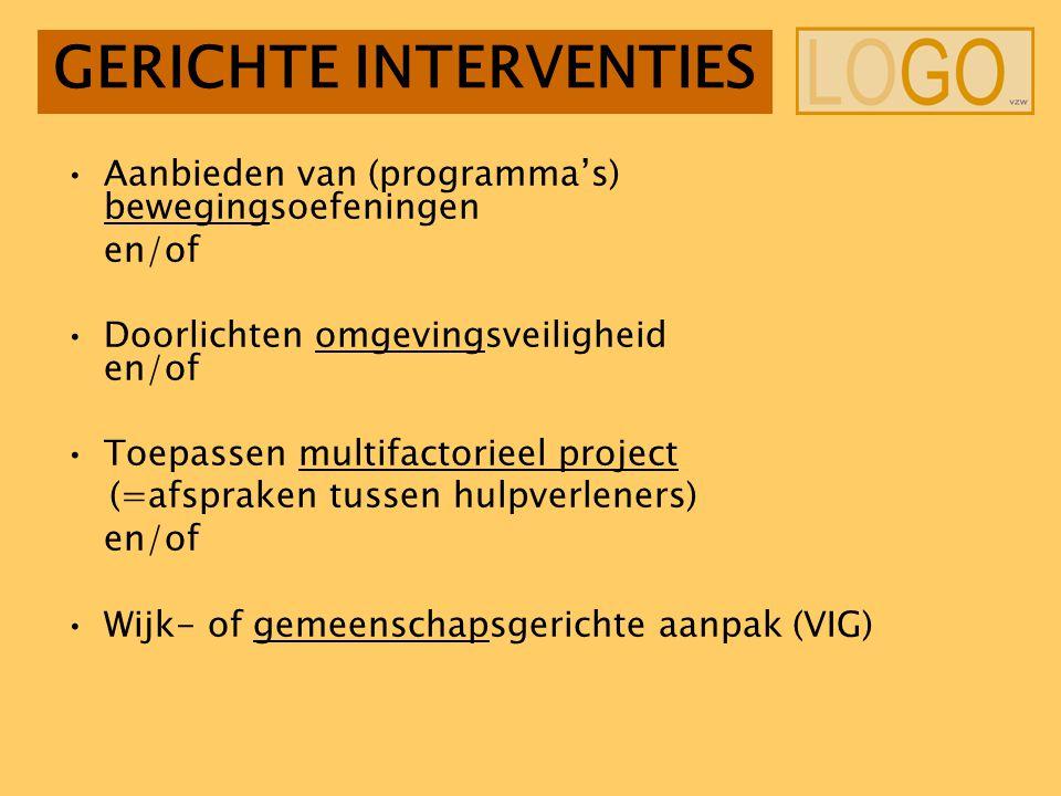 GERICHTE INTERVENTIES Aanbieden van (programma's) bewegingsoefeningen en/of Doorlichten omgevingsveiligheid en/of Toepassen multifactorieel project (=afspraken tussen hulpverleners) en/of Wijk- of gemeenschapsgerichte aanpak (VIG)