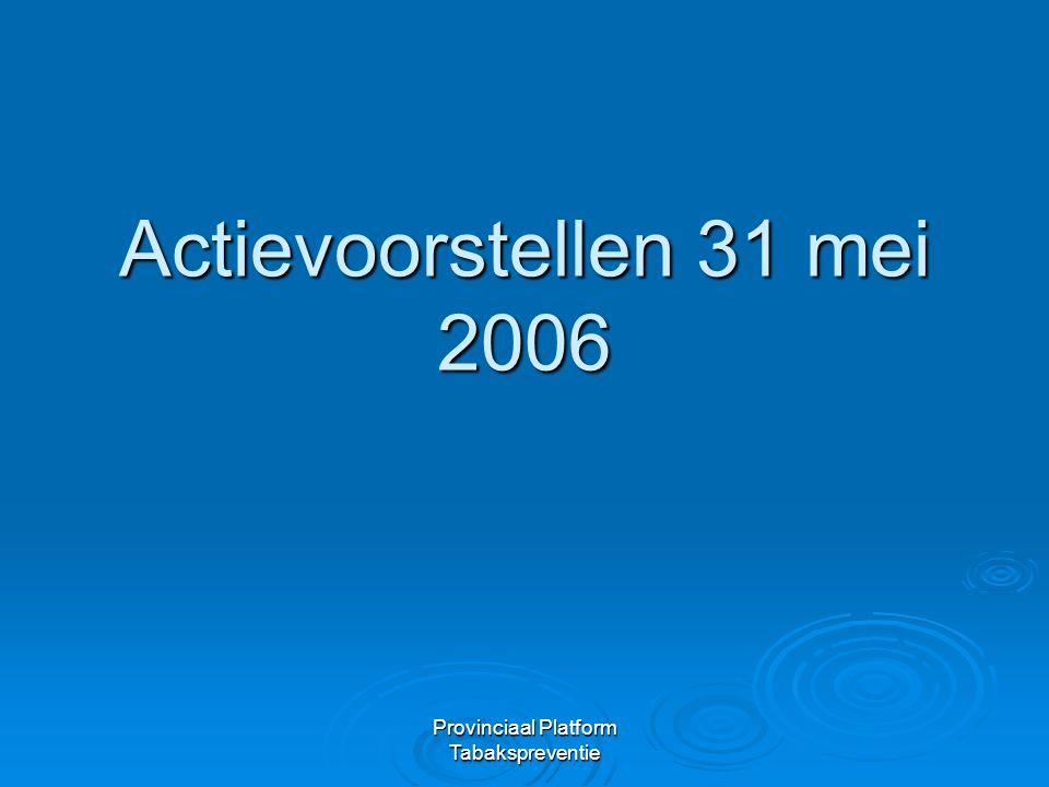 Provinciaal Platform Tabakspreventie Actievoorstellen 31 mei 2006