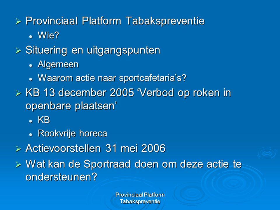 Provinciaal Platform Tabakspreventie Actievoorstellen 31 mei 2006  Alle sportcafetaria's in de provincie Antwerpen gedurende 1 dag rookvrij (31 mei 2006)  Verspreiding van drankkaartjes met de slogan Op 31 mei is onze sportcafetaria rookvrij.