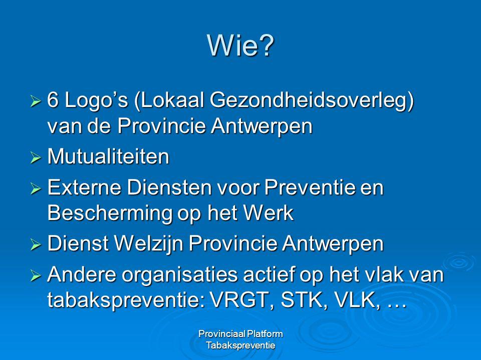 Wie?  6 Logo's (Lokaal Gezondheidsoverleg) van de Provincie Antwerpen  Mutualiteiten  Externe Diensten voor Preventie en Bescherming op het Werk 