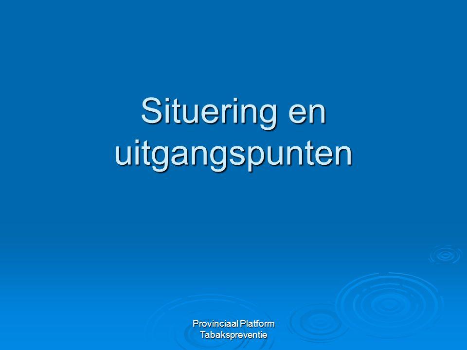 Provinciaal Platform Tabakspreventie Situering en uitgangspunten