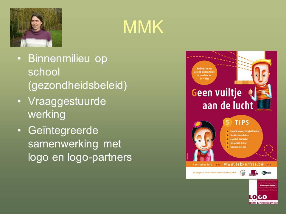 MMK Binnenmilieu op school (gezondheidsbeleid) Vraaggestuurde werking Geïntegreerde samenwerking met logo en logo-partners
