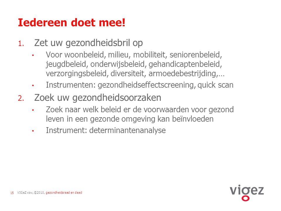 VIGeZ vzw, ©2010, gezondheidsraad en daad15 Iedereen doet mee.