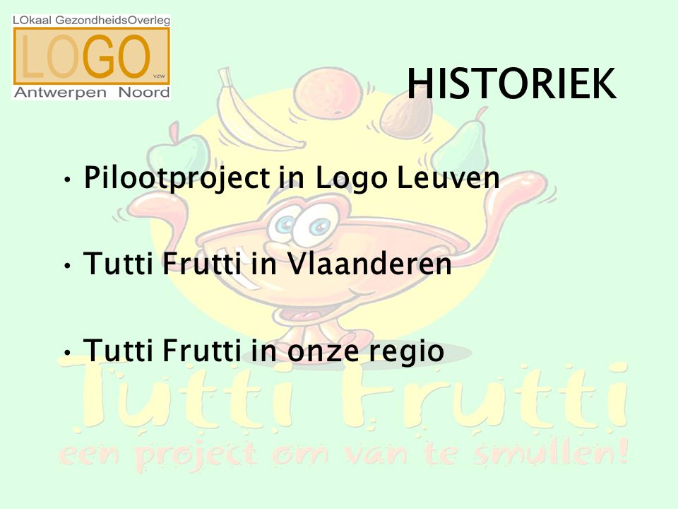 HISTORIEK Pilootproject in Logo Leuven Tutti Frutti in Vlaanderen Tutti Frutti in onze regio