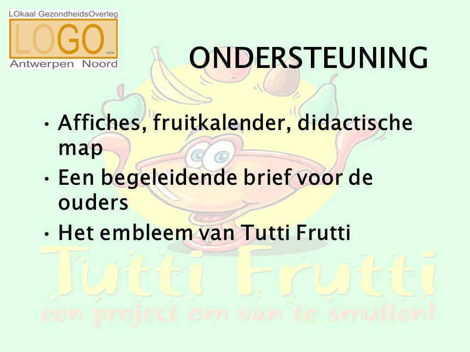 ONDERSTEUNING Affiches, fruitkalender, didactische map Een begeleidende brief voor de ouders Het embleem van Tutti Frutti