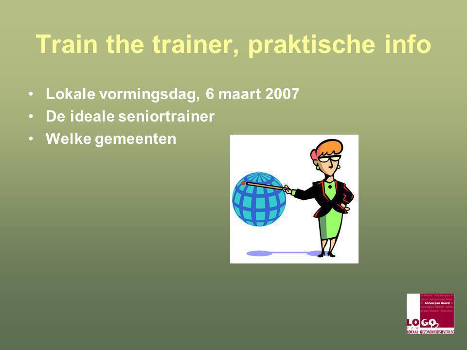 12 Train the trainer, praktische info Lokale vormingsdag, 6 maart 2007 De ideale seniortrainer Welke gemeenten