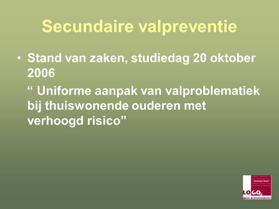 """9 Secundaire valpreventie Stand van zaken, studiedag 20 oktober 2006 """" Uniforme aanpak van valproblematiek bij thuiswonende ouderen met verhoogd risic"""