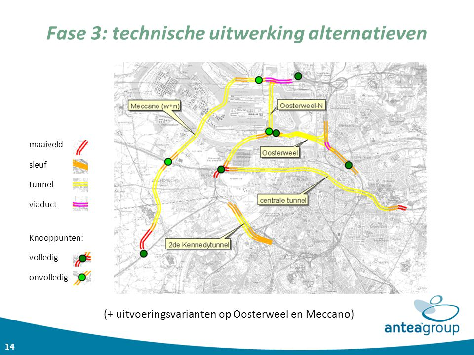 14 Fase 3: technische uitwerking alternatieven maaiveld sleuf tunnel viaduct Knooppunten: volledig onvolledig (+ uitvoeringsvarianten op Oosterweel en