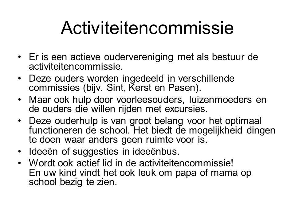 Activiteitencommissie Er is een actieve oudervereniging met als bestuur de activiteitencommissie. Deze ouders worden ingedeeld in verschillende commis