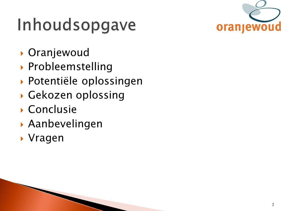  Oranjewoud  Probleemstelling  Potentiële oplossingen  Gekozen oplossing  Conclusie  Aanbevelingen  Vragen 3