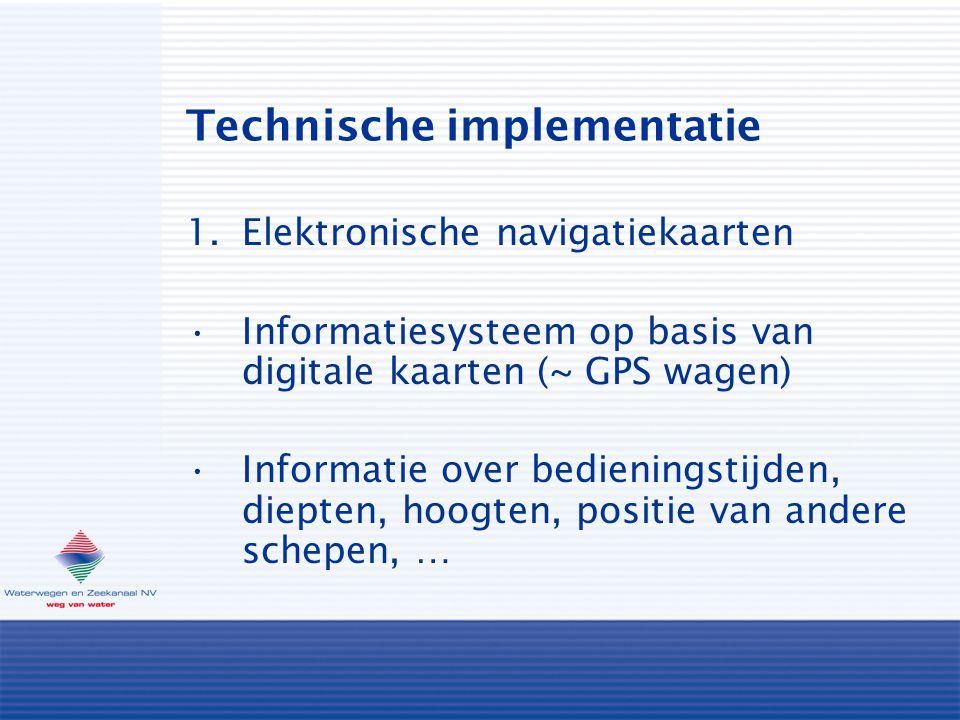Technische implementatie 1.Elektronische navigatiekaarten Informatiesysteem op basis van digitale kaarten (~ GPS wagen) Informatie over bedieningstijden, diepten, hoogten, positie van andere schepen, …