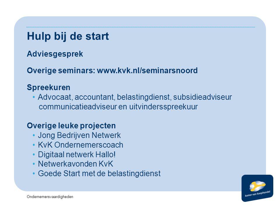 Ondernemersvaardigheden Hulp bij de start Adviesgesprek Overige seminars: www.kvk.nl/seminarsnoord Spreekuren Advocaat, accountant, belastingdienst, s